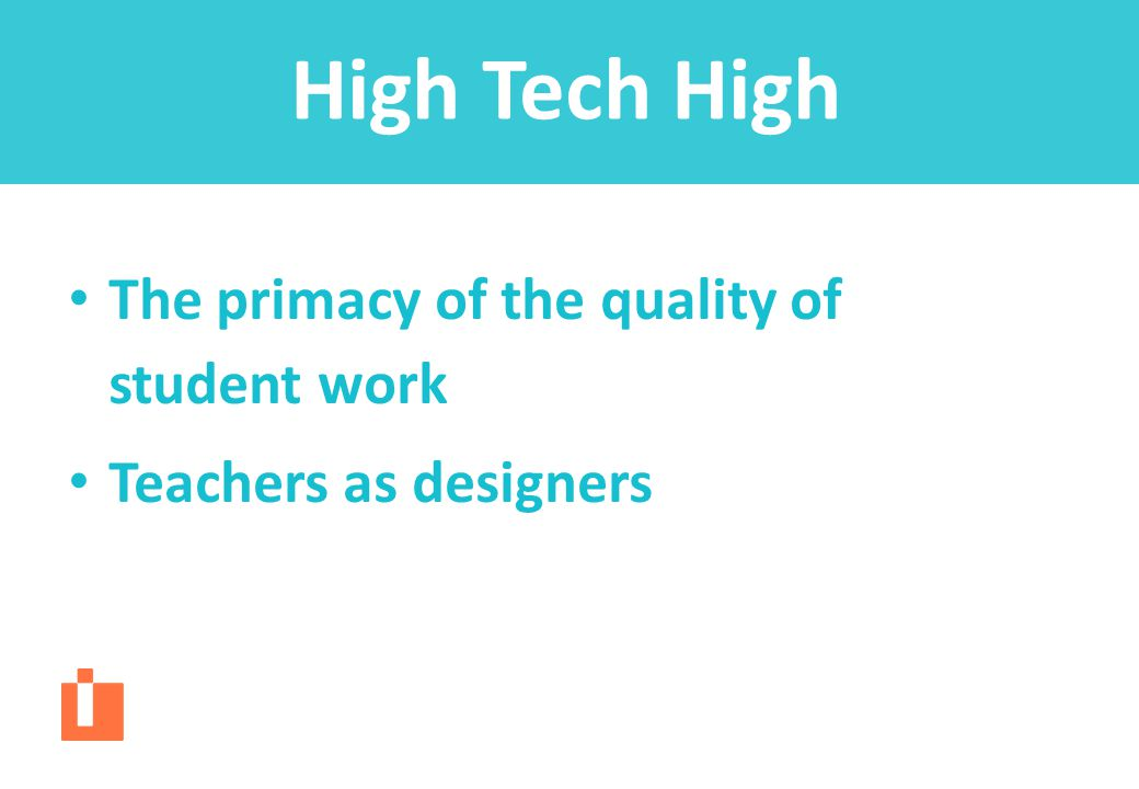 High Tech High The primacy of the quality of student work