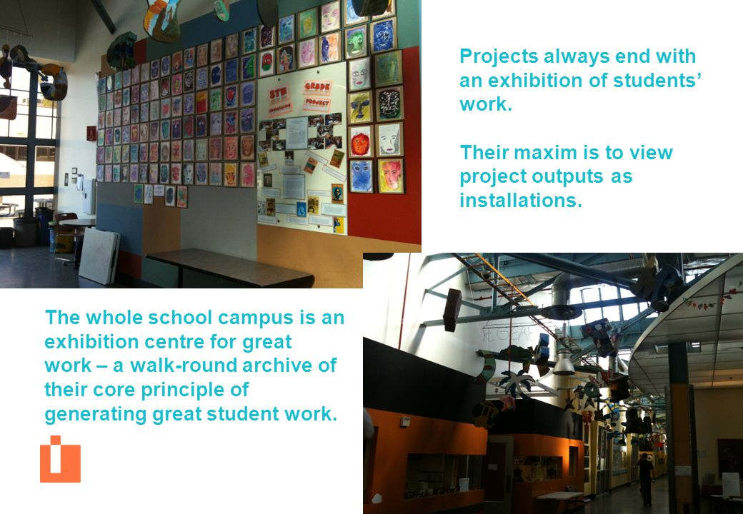 Projects always end with an exhibition of students' work.