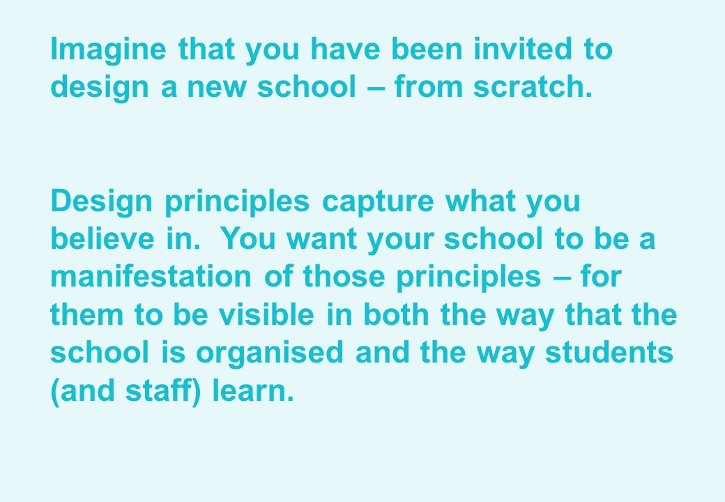 Imagine that you have been invited to design a new school – from scratch.