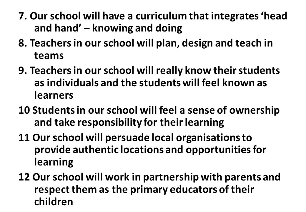 7. Our school will have a curriculum that integrates 'head and hand' – knowing and doing
