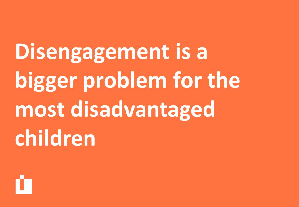 Disengagement is a bigger problem for the most disadvantaged children