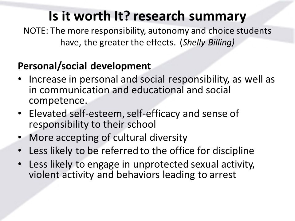 Is it worth It research summary NOTE: The more responsibility, autonomy and choice students have, the greater the effects. (Shelly Billing)