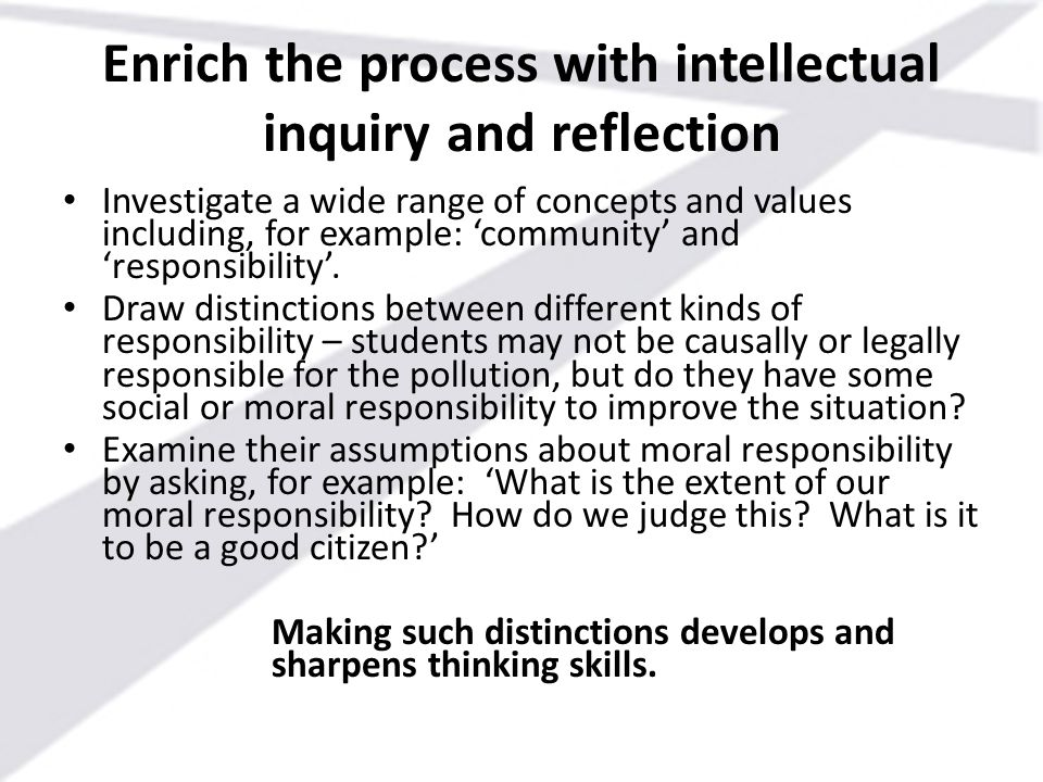 Enrich the process with intellectual inquiry and reflection