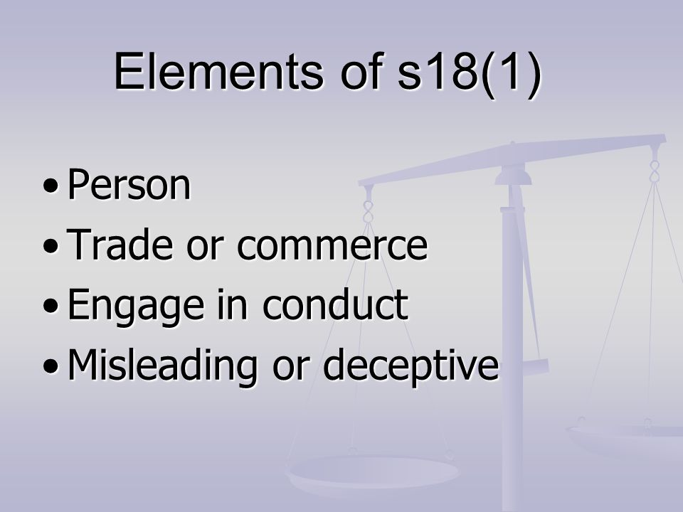 Elements of s18(1) Person Trade or commerce Engage in conduct