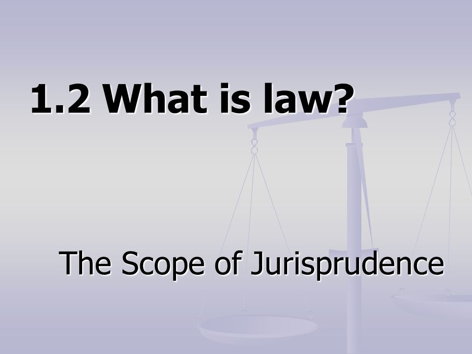 1.2 What is law The Scope of Jurisprudence