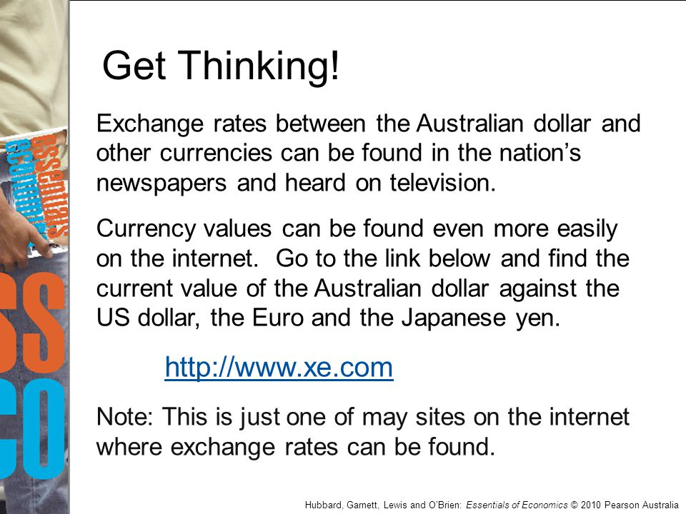 Get Thinking! Exchange rates between the Australian dollar and other currencies can be found in the nation's newspapers and heard on television.