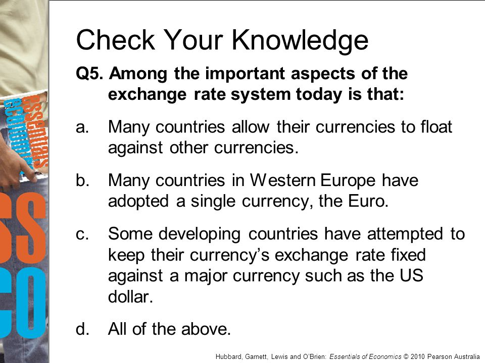 Check Your Knowledge Q5. Among the important aspects of the exchange rate system today is that: