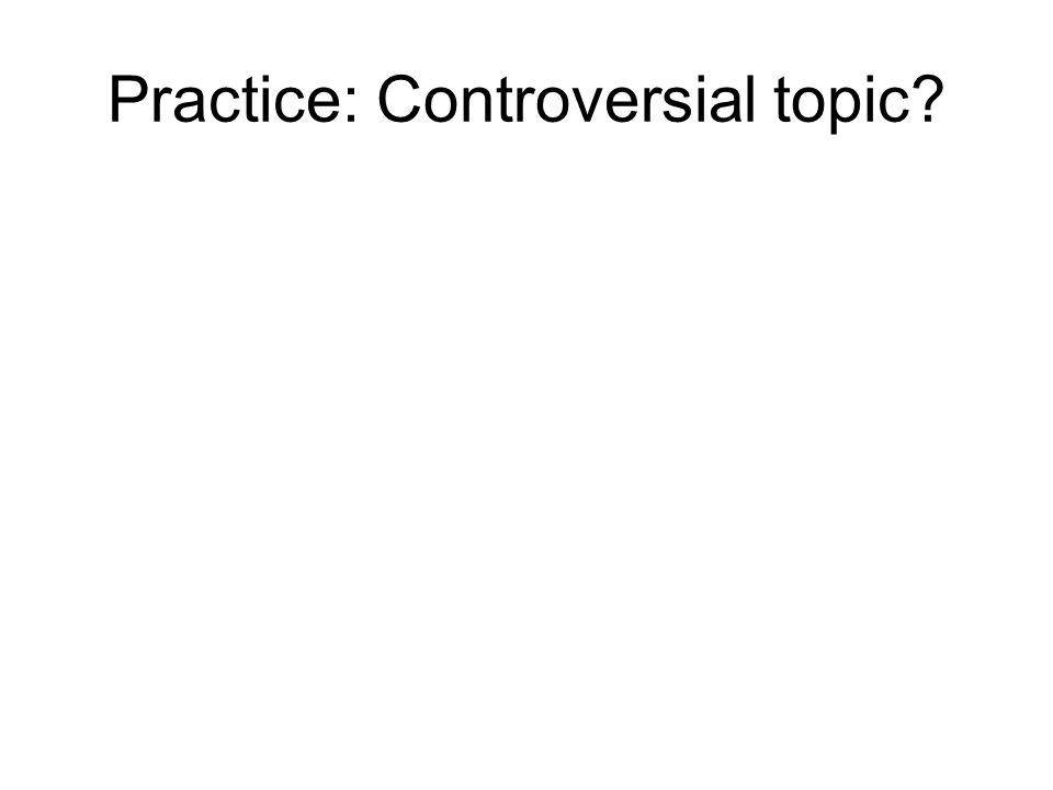 Practice: Controversial topic