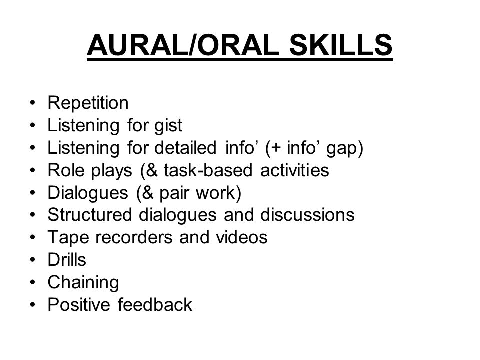 AURAL/ORAL SKILLS Repetition Listening for gist