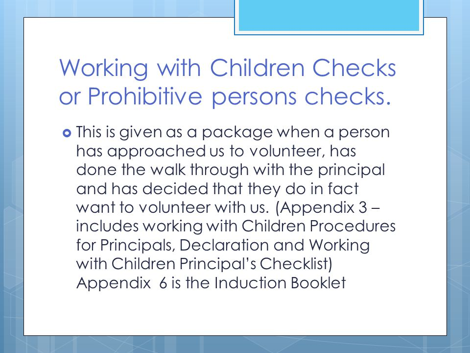 Working with Children Checks or Prohibitive persons checks.