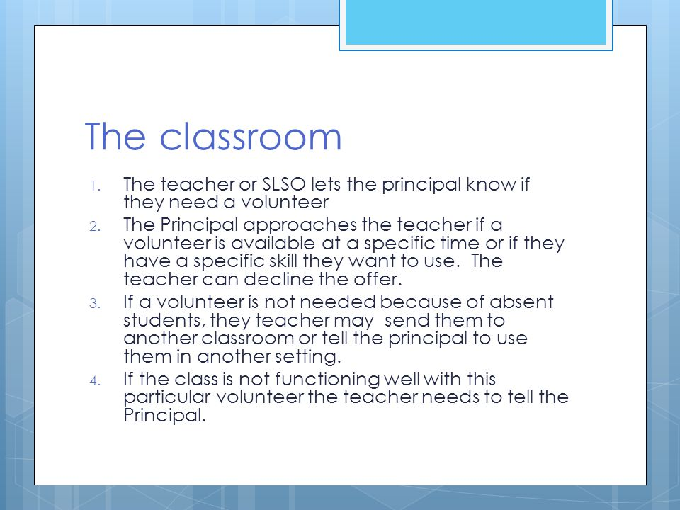 The classroom The teacher or SLSO lets the principal know if they need a volunteer.