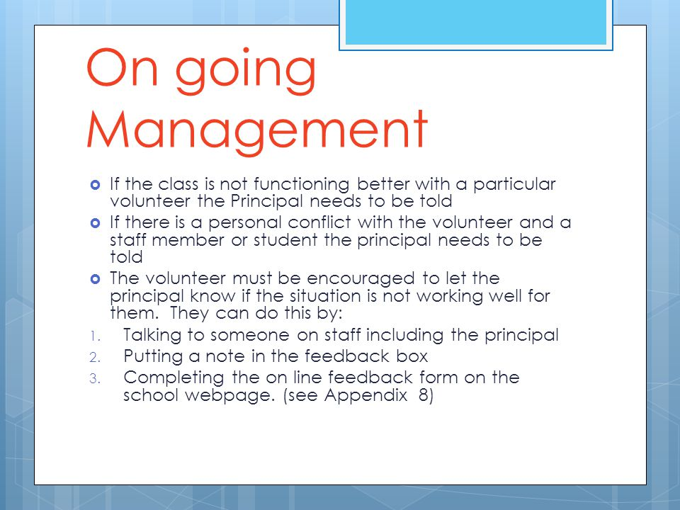 On going Management If the class is not functioning better with a particular volunteer the Principal needs to be told.