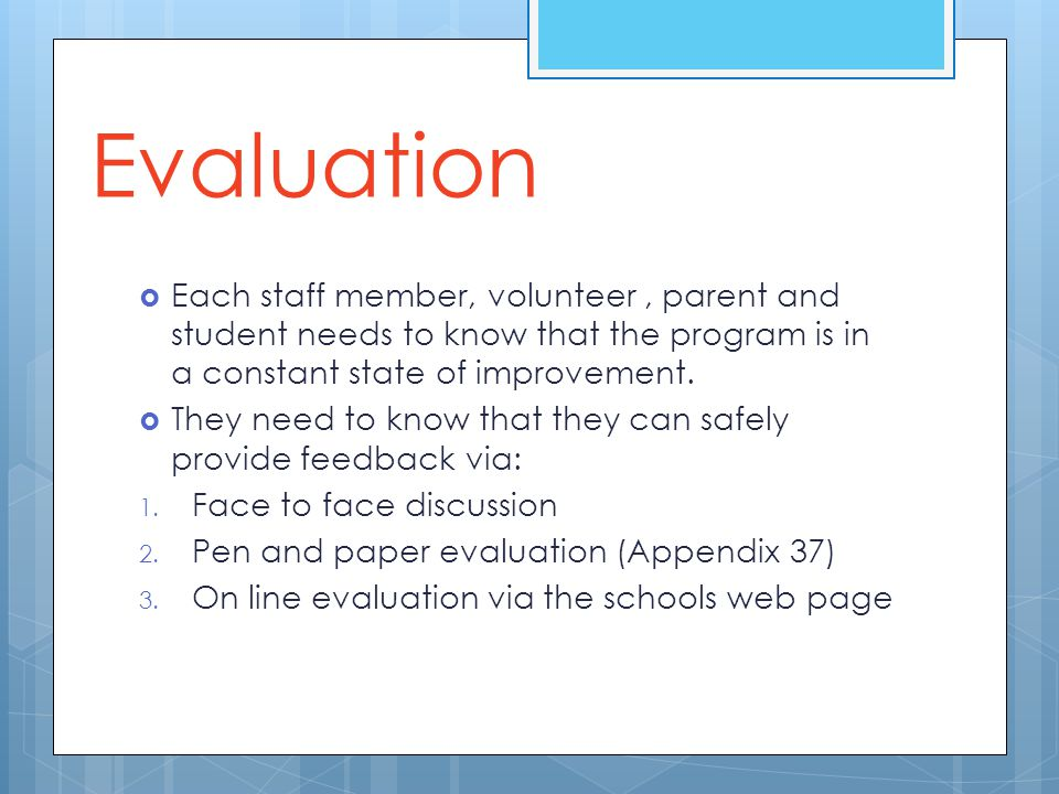 Evaluation Each staff member, volunteer , parent and student needs to know that the program is in a constant state of improvement.