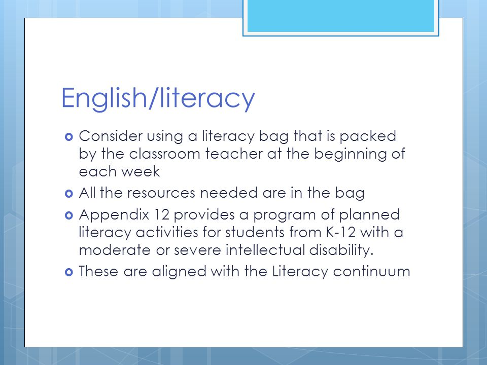 English/literacy Consider using a literacy bag that is packed by the classroom teacher at the beginning of each week.