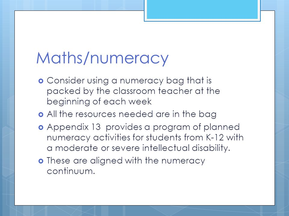 Maths/numeracy Consider using a numeracy bag that is packed by the classroom teacher at the beginning of each week.