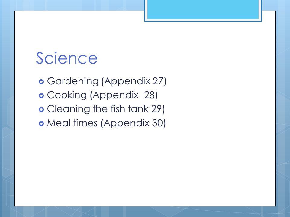 Science Gardening (Appendix 27) Cooking (Appendix 28)