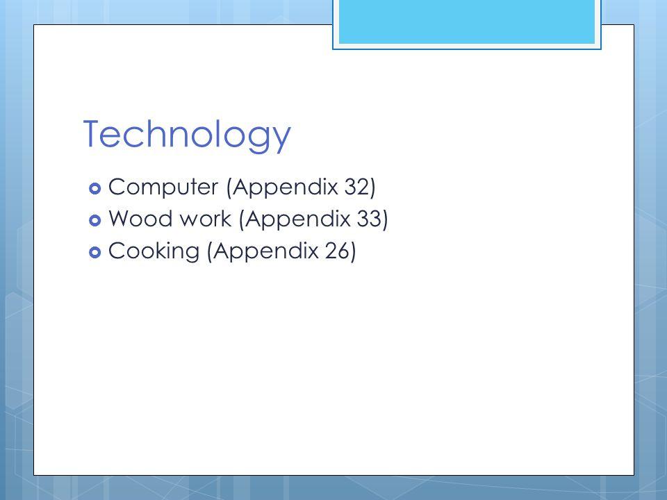Technology Computer (Appendix 32) Wood work (Appendix 33)