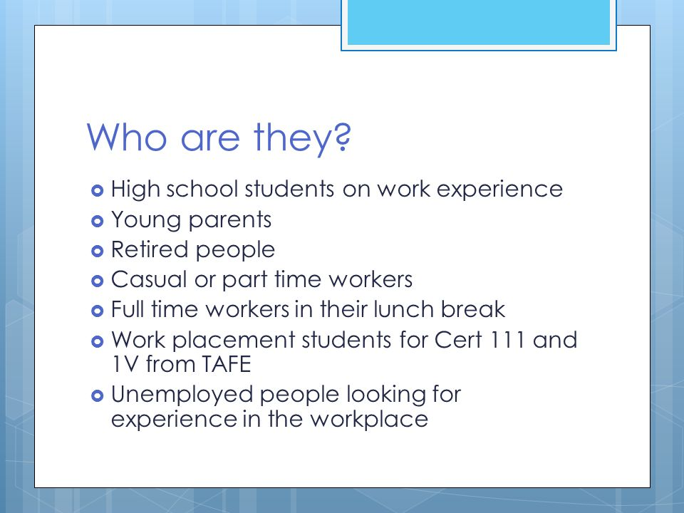 Who are they High school students on work experience Young parents
