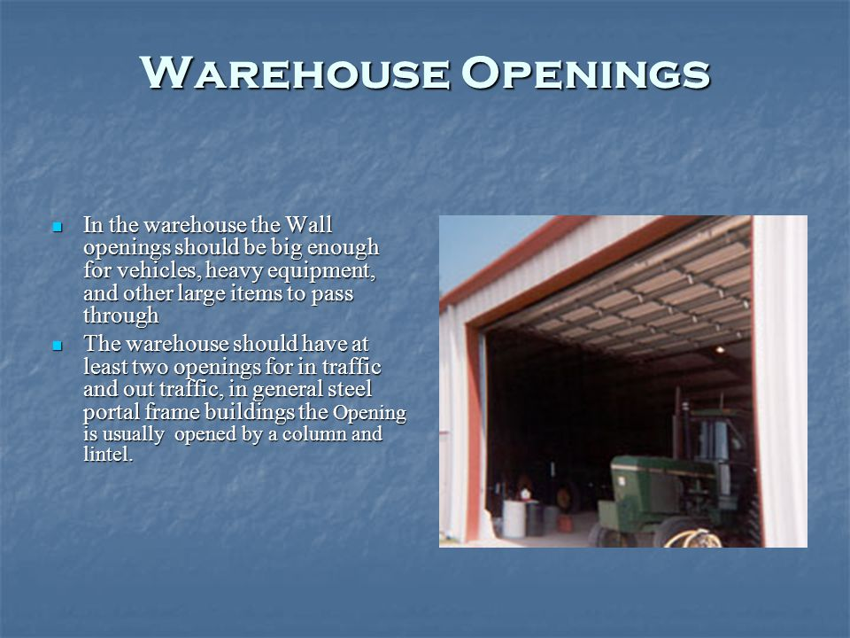 Warehouse Openings In the warehouse the Wall openings should be big enough for vehicles, heavy equipment, and other large items to pass through.