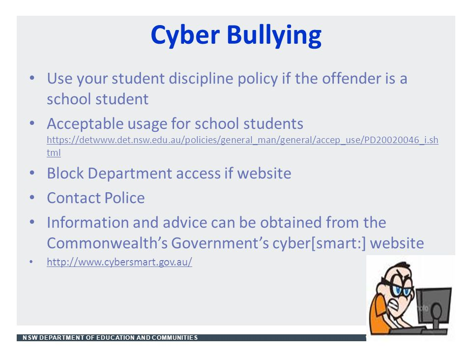 Cyber Bullying Use your student discipline policy if the offender is a school student.