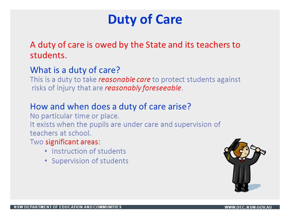 Duty of Care A duty of care is owed by the State and its teachers to