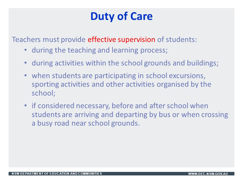 Duty of Care Teachers must provide effective supervision of students: