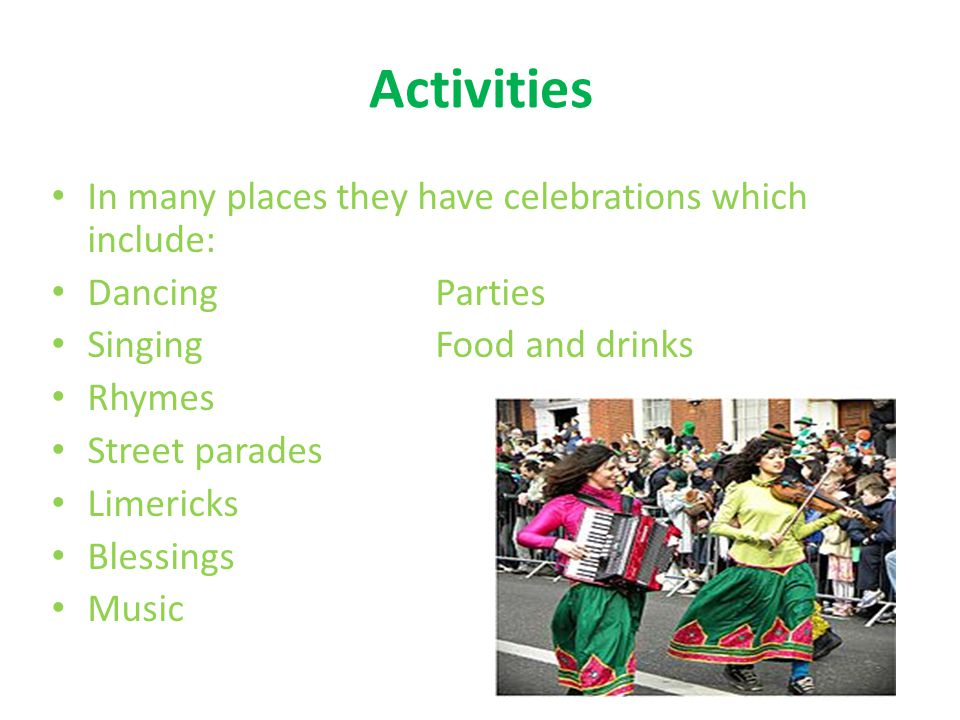 Activities In many places they have celebrations which include: