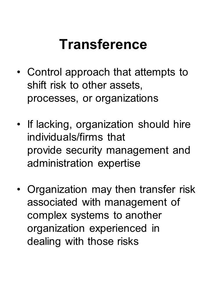Transference Control approach that attempts to shift risk to other assets, processes, or organizations.