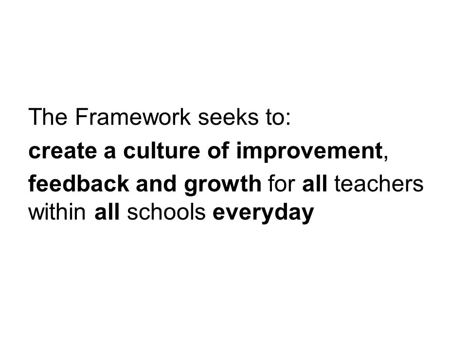The Framework seeks to: create a culture of improvement,