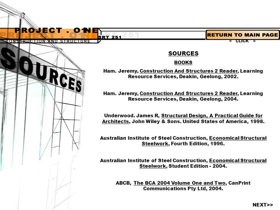 < CLICK > SOURCES. BOOKS. Ham. Jeremy, Construction And Structures 2 Reader, Learning Resource Services, Deakin, Geelong, 2002.