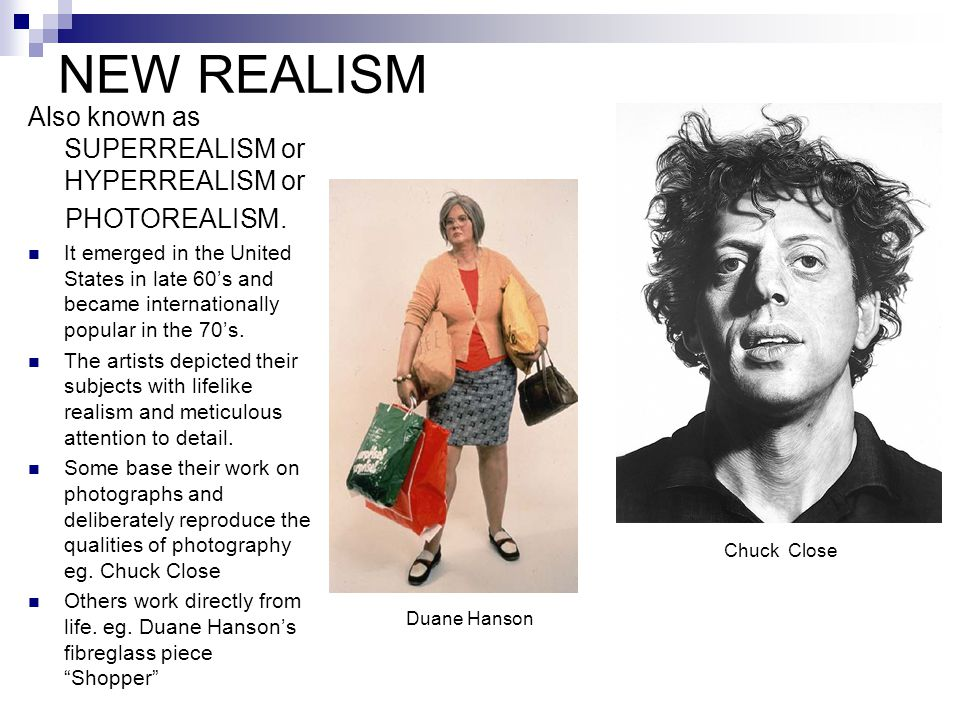 NEW REALISM Also known as SUPERREALISM or HYPERREALISM or