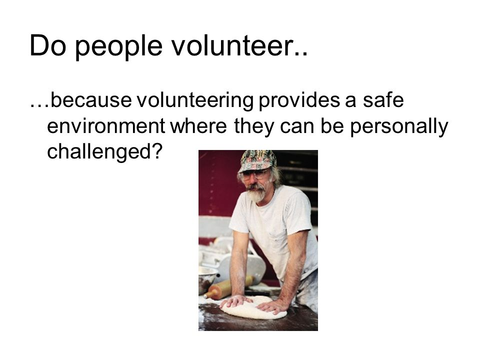 Do people volunteer..