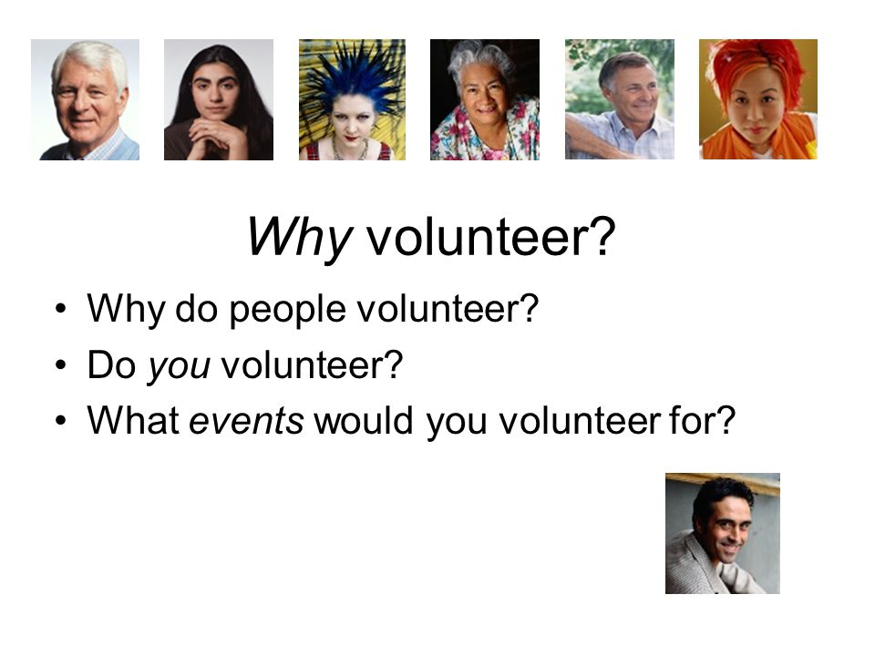 Why volunteer Why do people volunteer Do you volunteer