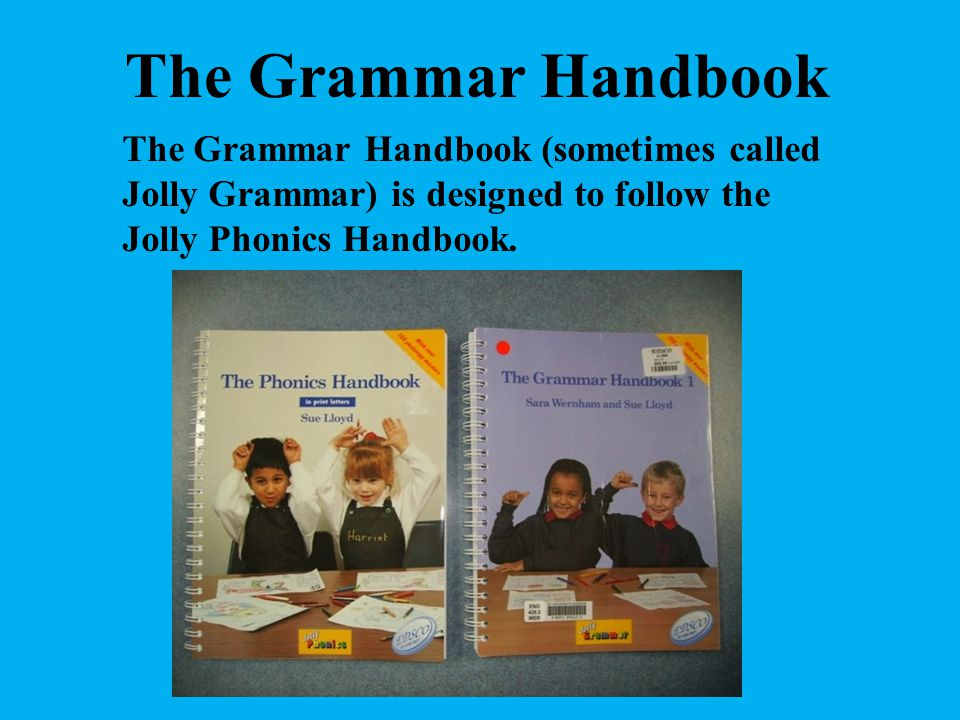 The Grammar Handbook The Grammar Handbook (sometimes called Jolly Grammar) is designed to follow the Jolly Phonics Handbook.