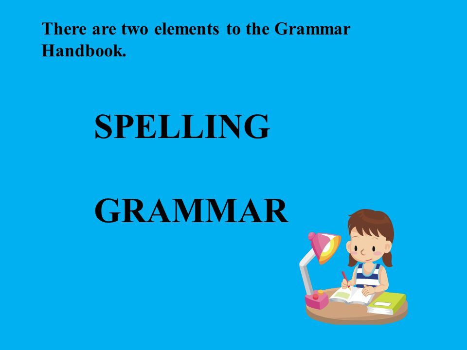 There are two elements to the Grammar Handbook.