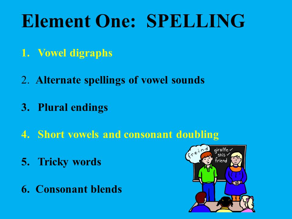 Element One: SPELLING Vowel digraphs