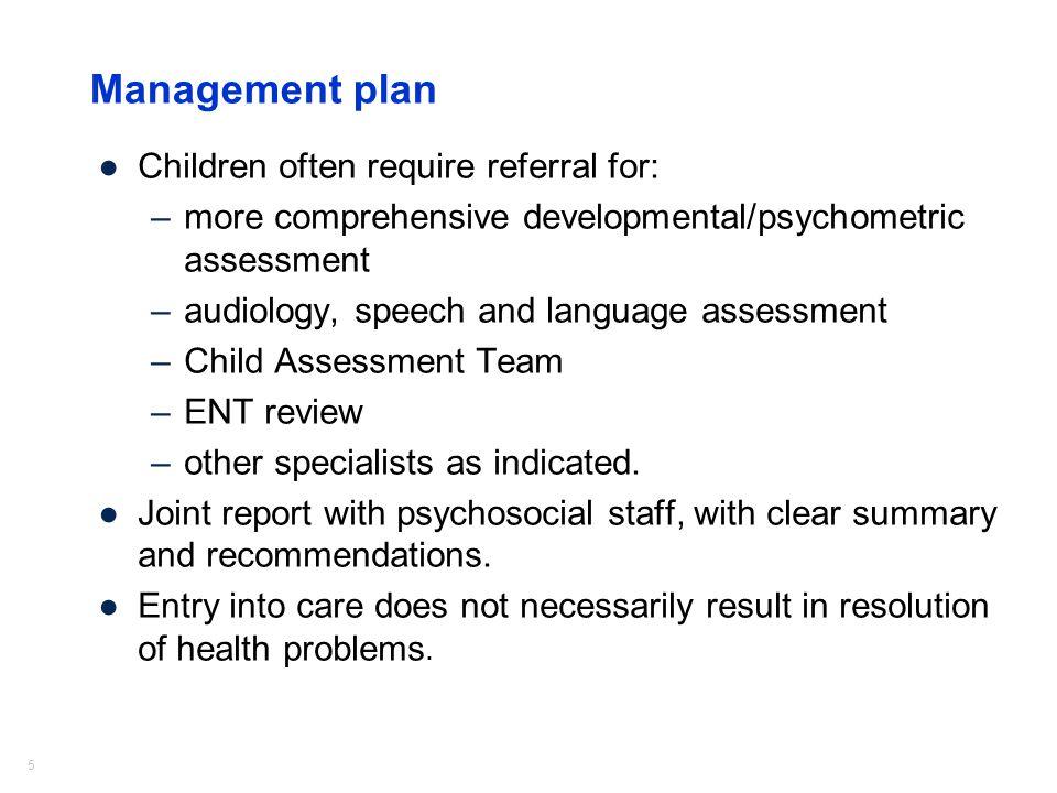 Management plan Children often require referral for: