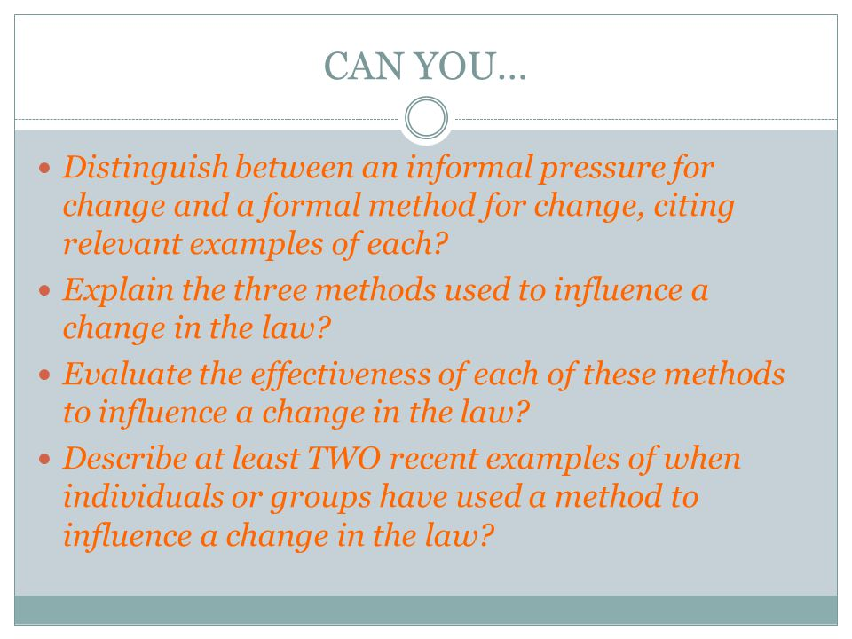 CAN YOU… Distinguish between an informal pressure for change and a formal method for change, citing relevant examples of each