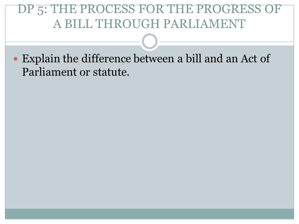 DP 5: THE PROCESS FOR THE PROGRESS OF A BILL THROUGH PARLIAMENT