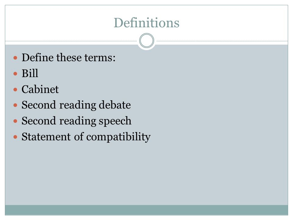 Definitions Define these terms: Bill Cabinet Second reading debate