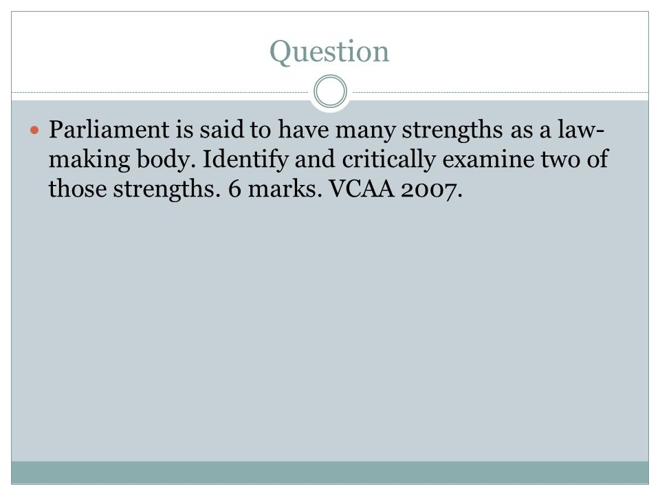 Question Parliament is said to have many strengths as a law-making body.