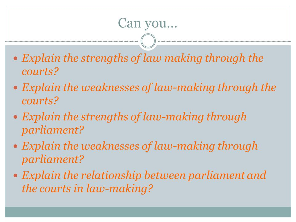 Can you… Explain the strengths of law making through the courts