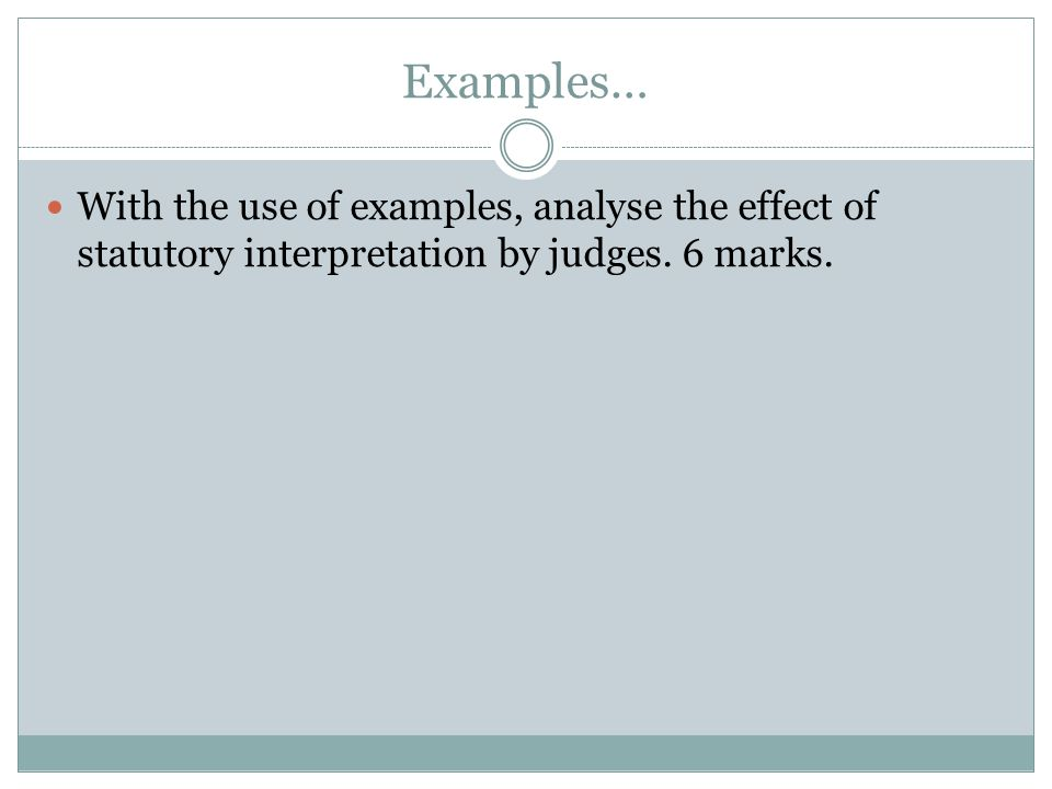 Examples… With the use of examples, analyse the effect of statutory interpretation by judges.