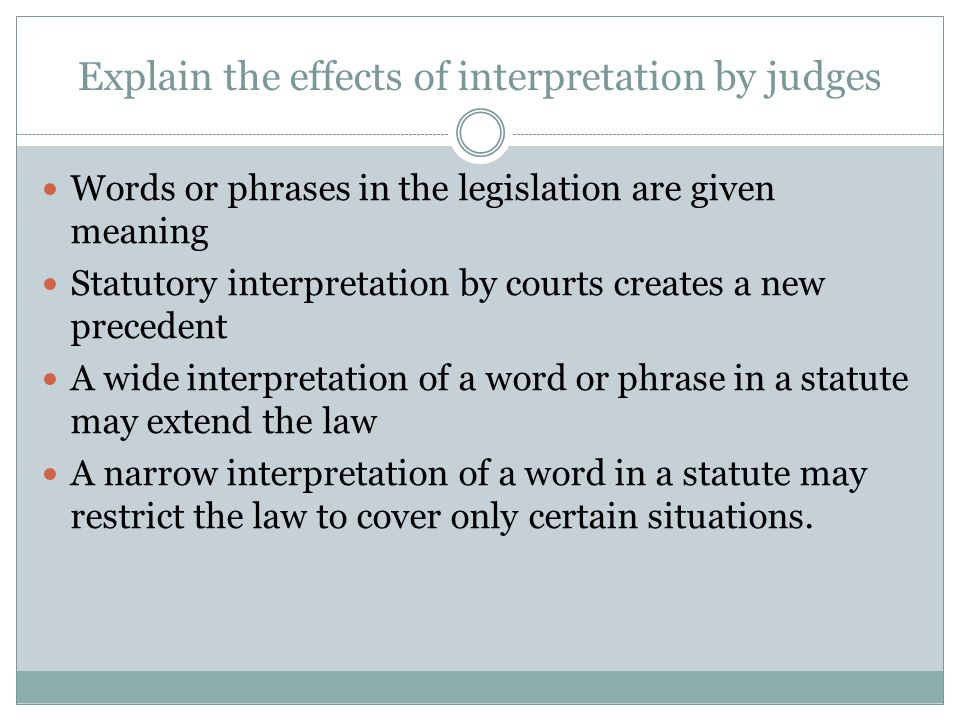Explain the effects of interpretation by judges