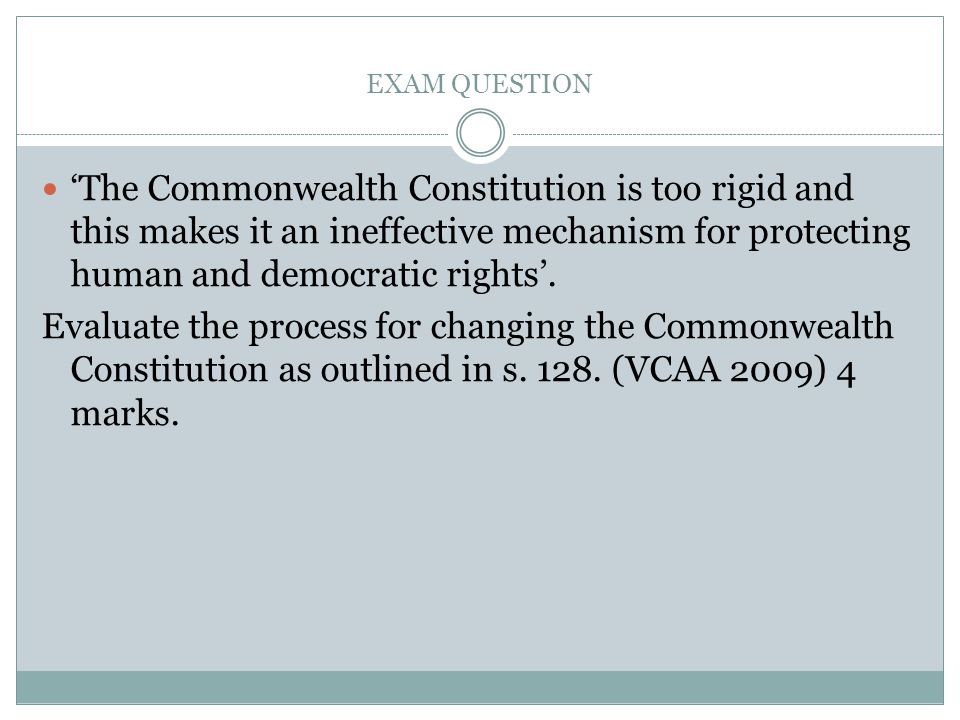 EXAM QUESTION 'The Commonwealth Constitution is too rigid and this makes it an ineffective mechanism for protecting human and democratic rights'.