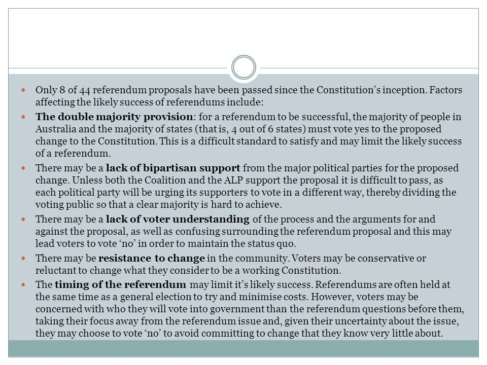 Only 8 of 44 referendum proposals have been passed since the Constitution's inception. Factors affecting the likely success of referendums include: