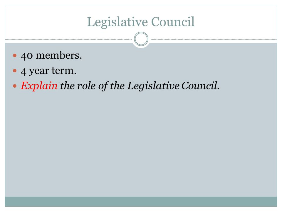 Legislative Council 40 members. 4 year term.