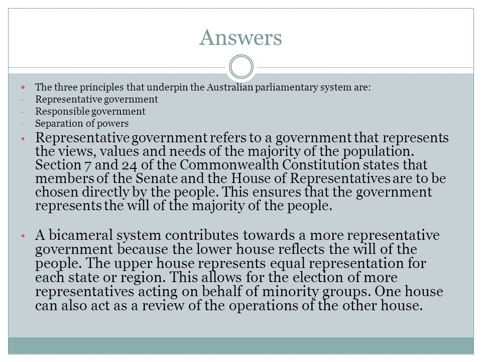 Answers The three principles that underpin the Australian parliamentary system are: Representative government.