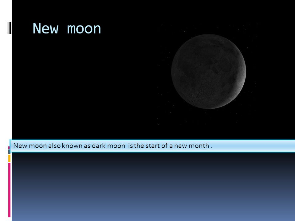 New moon New moon also known as dark moon is the start of a new month .