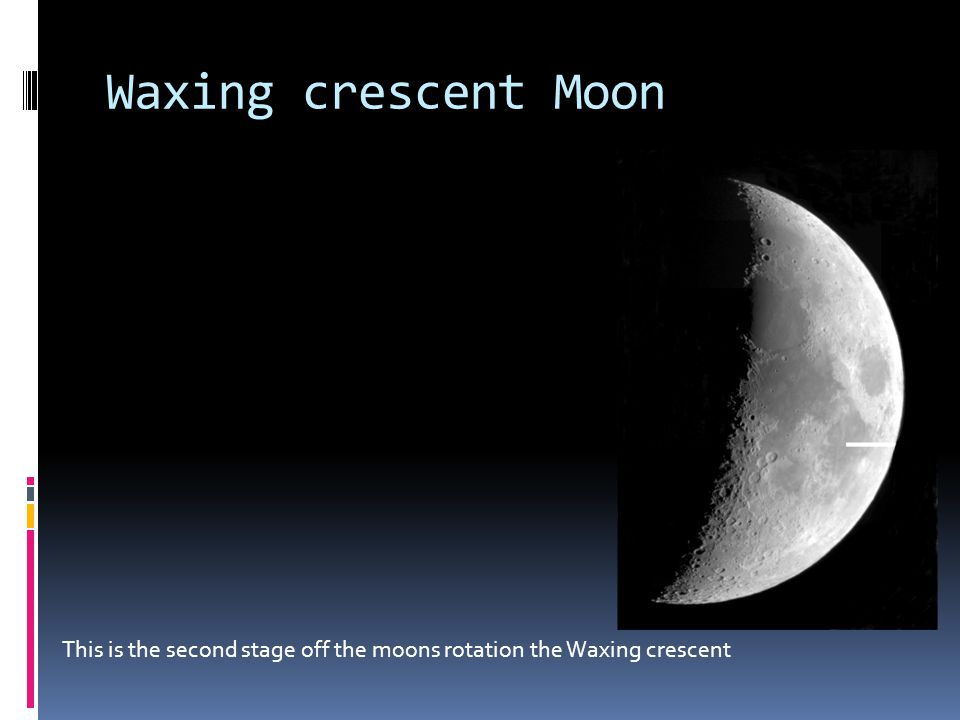 Waxing crescent Moon This is the second stage off the moons rotation the Waxing crescent